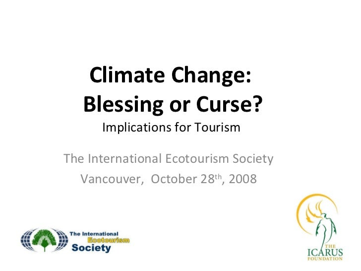 Climate Change:  Blessing or Curse? Implications for Tourism  The International Ecotourism Society Vancouver,  October 28 ...