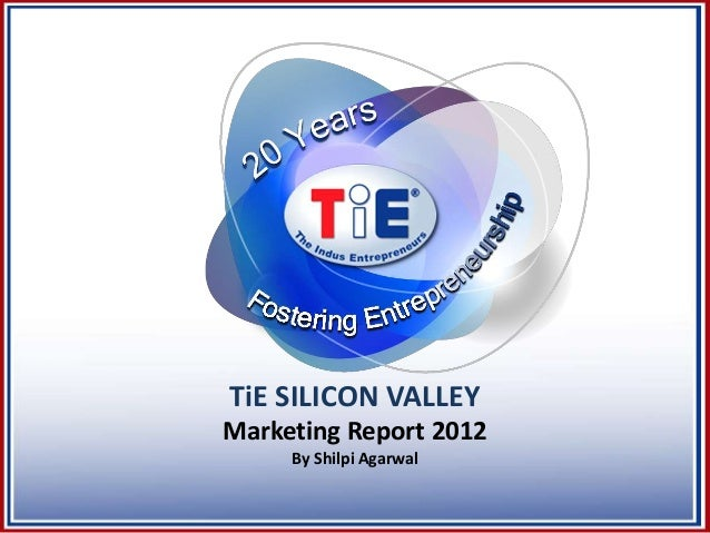 TiE SILICON VALLEYMarketing Report 2012     By Shilpi Agarwal
