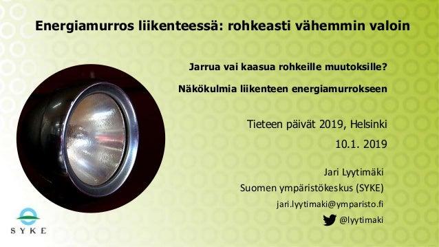 Energiamurros liikenteessä: rohkeasti vähemmin valoin Jari Lyytimäki Suomen ympäristökeskus (SYKE) jari.lyytimaki@ymparist...