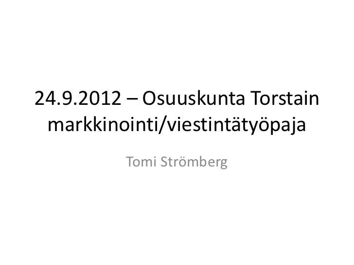 24.9.2012 – Osuuskunta Torstain markkinointi/viestintätyöpaja         Tomi Strömberg