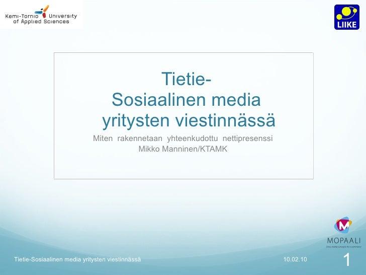 Tietie- Sosiaalinen media  yritysten viestinnässä Miten  rakennetaan  yhteenkudottu  nettipresenssi Mikko Manninen/KTAMK 1...