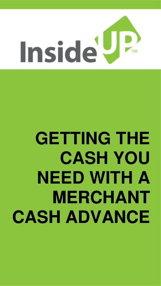 GETTING THE CASH YOU NEED WITH A  MERCHANT CASH ADVANCEMERCHANT ADVANCE