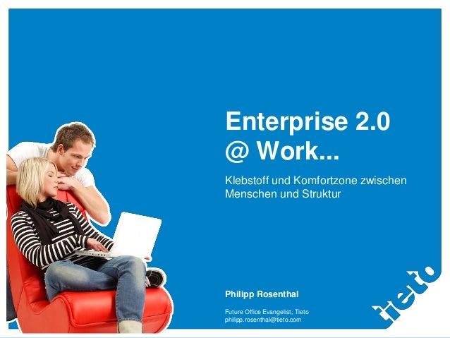Enterprise 2.0                           @ Work...                           Klebstoff und Komfortzone zwischen           ...