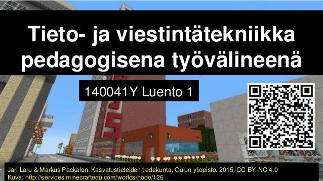 Tieto- ja viestintätekniikka pedagogisena työvälineenä 140041Y Luento 1 Jari Laru & Markus Packalen. Kasvatustieteiden tie...