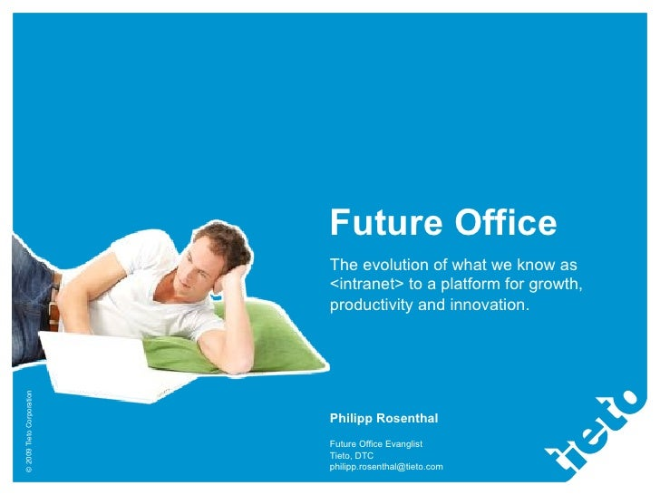 Future Office                           The evolution of what we know as                           <intranet> to a platfor...