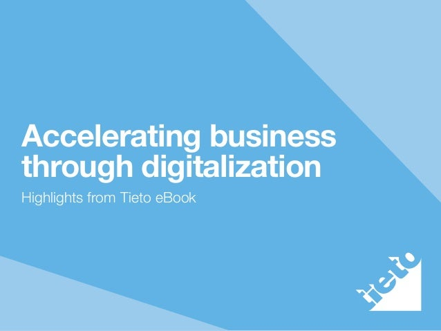 Accelerating business through digitalization Highlights from Tieto eBook
