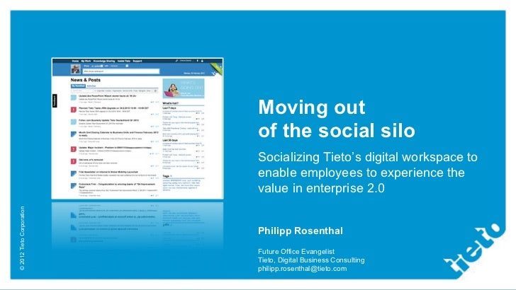 Moving out                           of the social silo                           Socializing Tieto's digital workspace to...