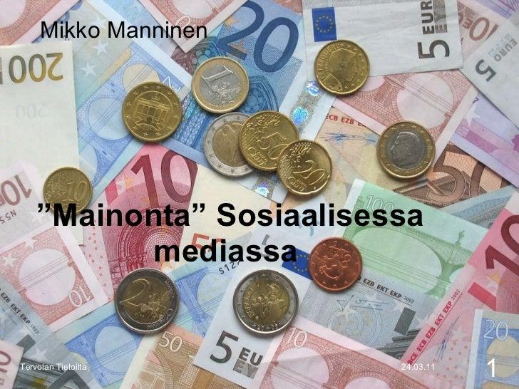 """"""" Mainonta"""" Sosiaalisessa mediassa  24.03.11 Tervolan Tietoilta Mikko Manninen"""