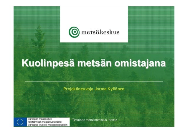 Projektineuvoja Jorma Kyllönen Tietoinen metsänomistus -hanke