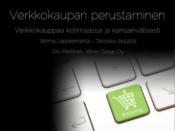 Verkkokaupan perustaminenVerkkokauppaa kotimaassa ja kansainvälisesti       Wirma Lappeenranta - Tietoisku 24.5.2011      ...