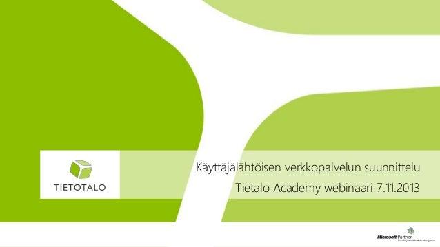 Käyttäjälähtöisen verkkopalvelun suunnittelu Tietalo Academy webinaari 7.11.2013