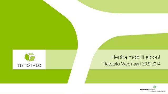 Herätä mobiili eloon!  Tietotalo Webinaari 30.9.2014