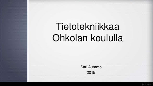 Tietotekniikkaa Ohkolan koululla Sari Auramo 2015