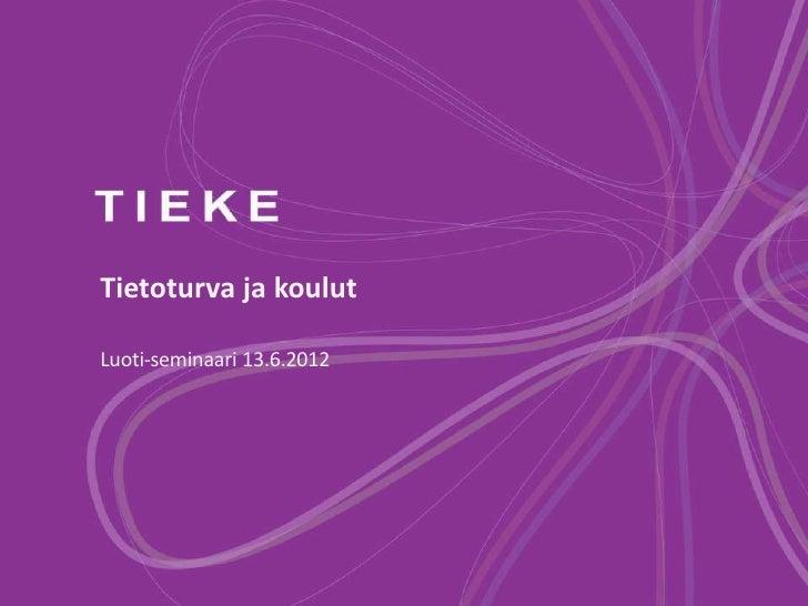 Tietoturva ja koulutLuoti-seminaari 13.6.2012
