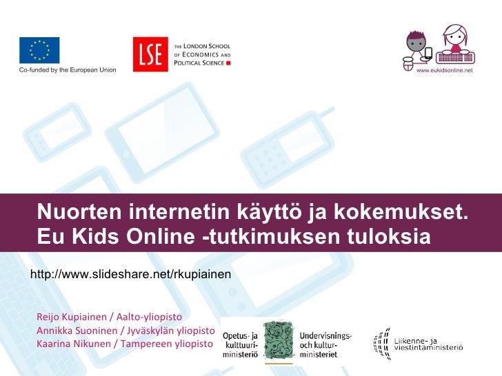 Nuorten internetin käyttö ja kokemukset. Eu Kids Online -tutkimuksen tuloksia Reijo Kupiainen / Aalto-yliopisto Annikka Su...