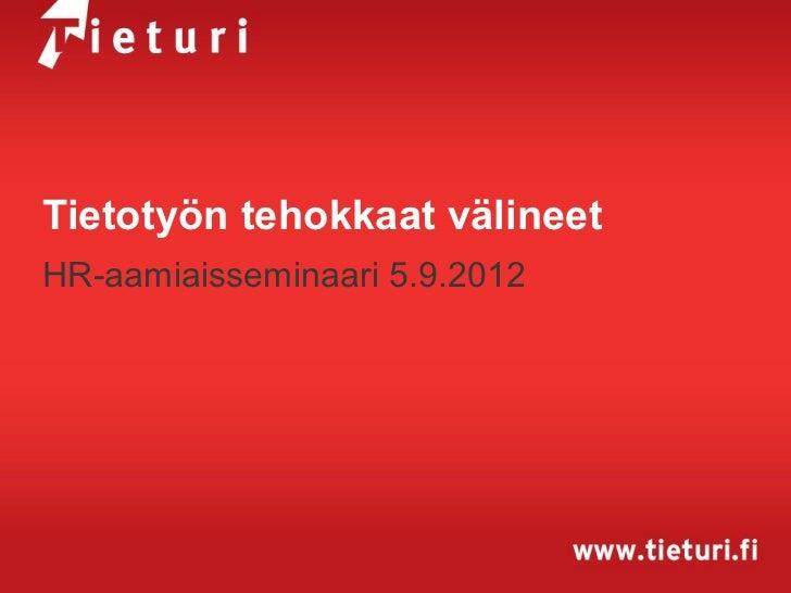 Tietotyön tehokkaat välineetHR-aamiaisseminaari 5.9.2012