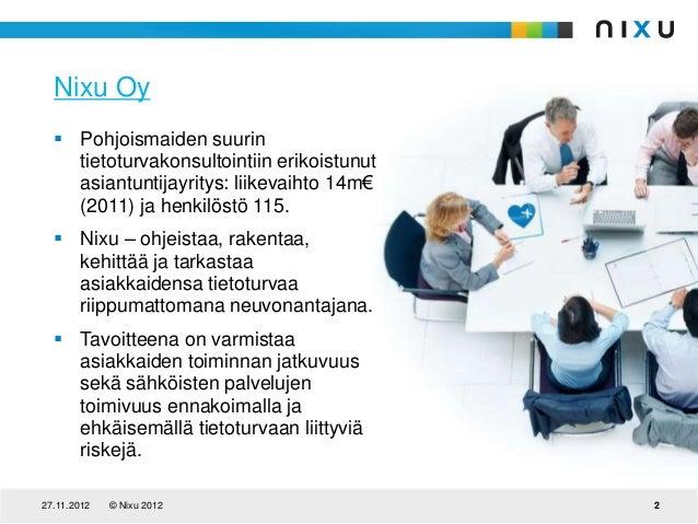 Nixu Oy   Pohjoismaiden suurin    tietoturvakonsultointiin erikoistunut    asiantuntijayritys: liikevaihto 14m€    (2011)...