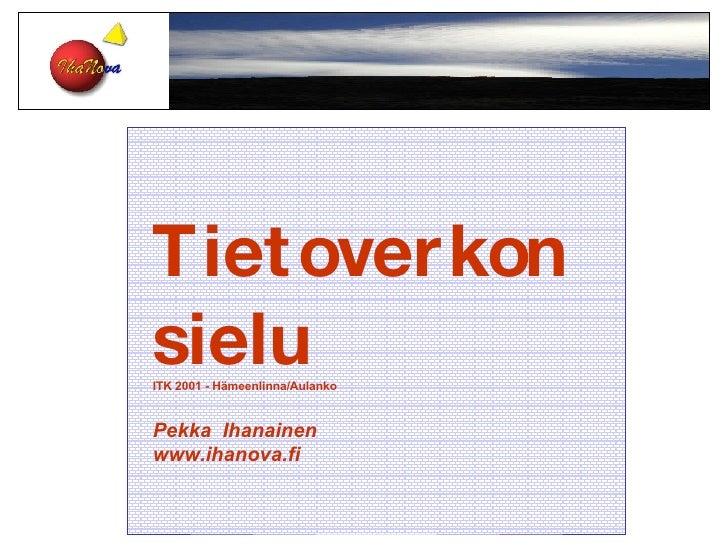 Tietoverkon sielu ITK 2001 - Hämeenlinna/Aulanko Pekka  Ihanainen www.ihanova.fi