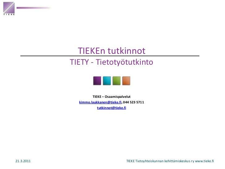 TIEKEn tutkinnotTIETY - Tietotyötutkinto<br />TIEKE – Osaamispalvelut<br />kimmo.laukkanen@tieke.fi, 044 523 5711<br />tut...