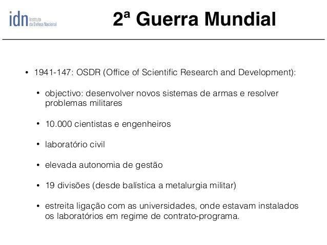 2ª Guerra Mundial • 1941-147: OSDR (Office of Scientific Research and Development): • objectivo: desenvolver novos sistemas ...