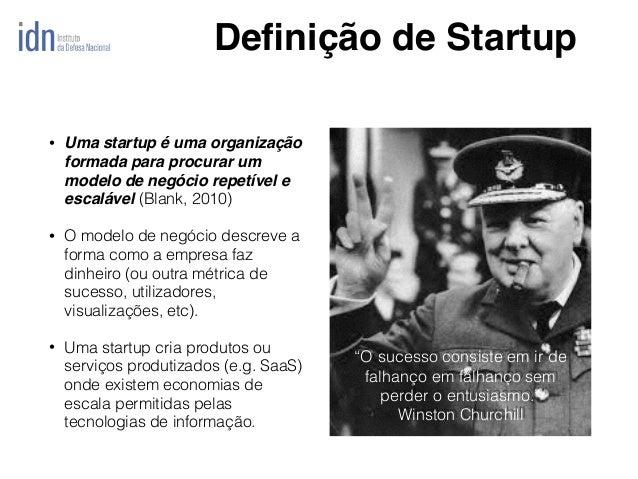 • Uma startup é uma organização formada para procurar um modelo de negócio repetível e escalável (Blank, 2010) • O modelo ...
