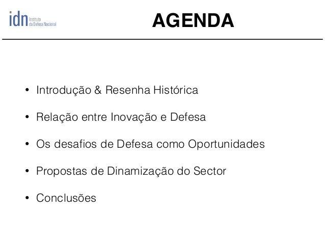 AGENDA • Introdução & Resenha Histórica • Relação entre Inovação e Defesa • Os desafios de Defesa como Oportunidades • Prop...
