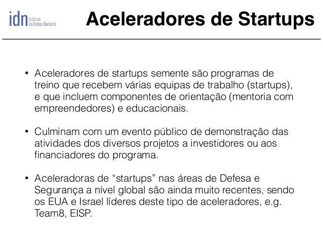Aceleradores de Startups • Aceleradores de startups semente são programas de treino que recebem várias equipas de trabalho...