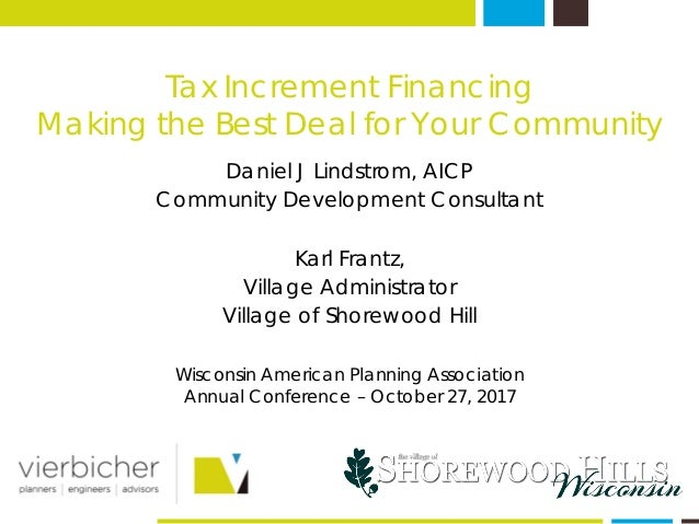 Tax Increment Financing Making the Best Deal for Your Community Daniel J Lindstrom, AICP Community Development Consultant ...