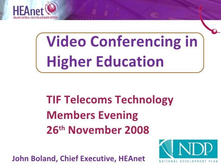 Video Conferencing in  Higher Education    TIF Telecoms Technology  Members Evening 26 th  November 2008   John Boland, Ch...
