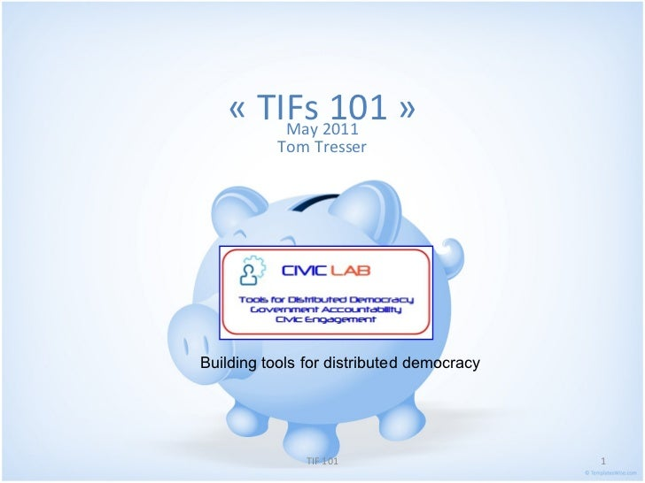 «TIFs 101» May 2011 Tom Tresser Building tools for distributed democracy