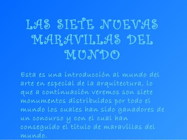 LAS SIETE NUEVAS MARAVILLAS DEL MUNDO Esta es una introducción al mundo del arte en especial de la arquitectura, lo que a ...