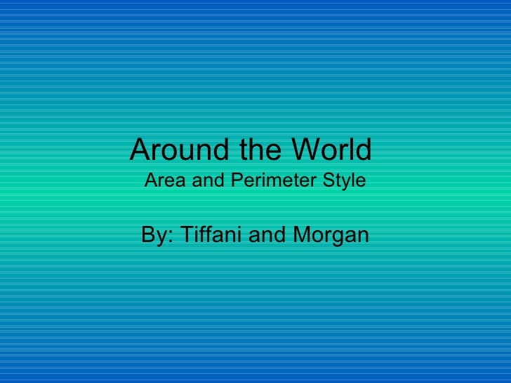 Around the World  Area and Perimeter Style By: Tiffani and Morgan