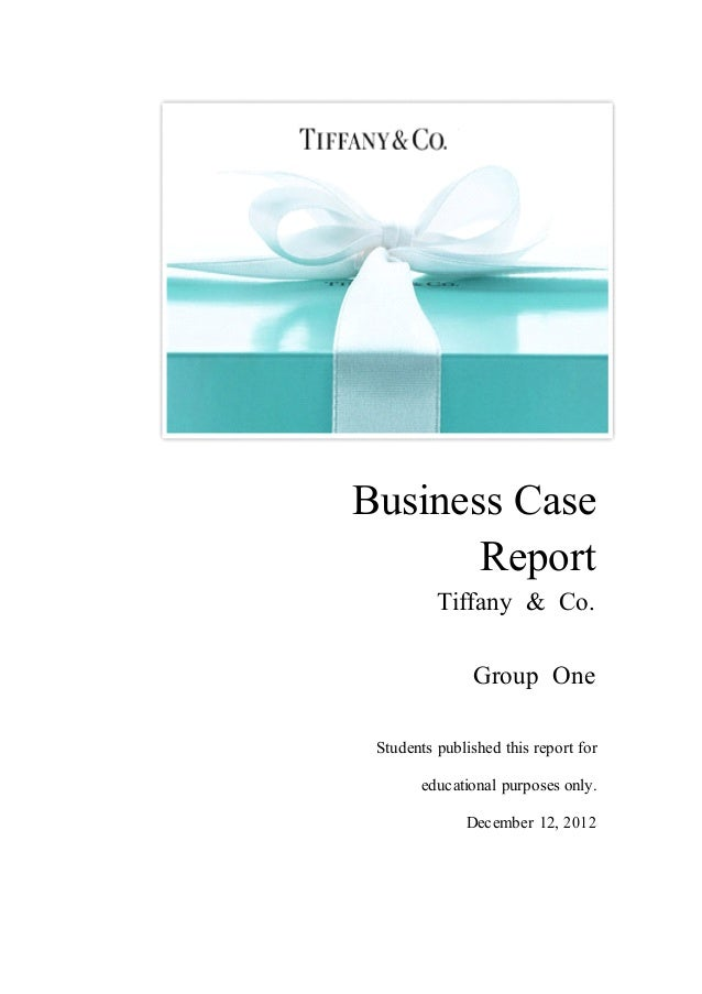 Business Case Report Tiffany & Co. Group One Students published this report for educational purposes only. December 12, 20...
