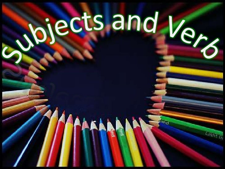 Subject:               Verb: A subject is a        A verb tell     person             what theOr a thing that is   action ...