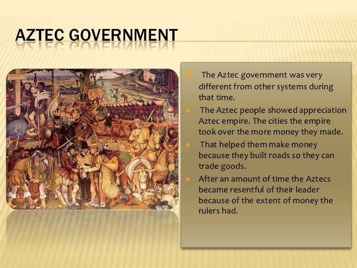 Aztec government<br />The Aztec government was very different from other systems during that time.<br />The Aztec people s...