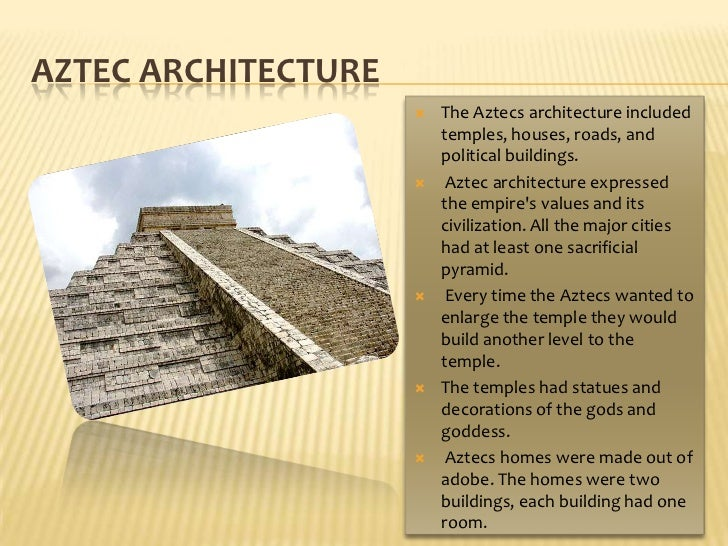 Aztec Architecture <br />The Aztecs architecture included temples, houses, roads, and political buildings.<br />Aztec arch...