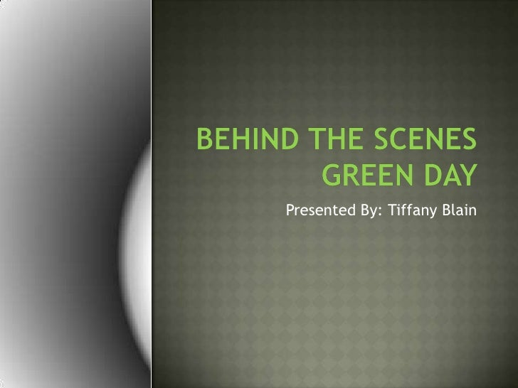 Behind the ScenesGreen Day  <br />Presented By: Tiffany Blain<br />