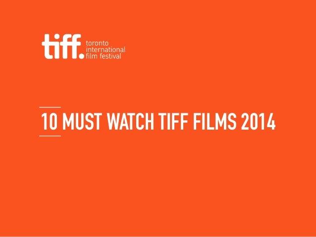 10 MUST WATCH TIFF FILMS 2014