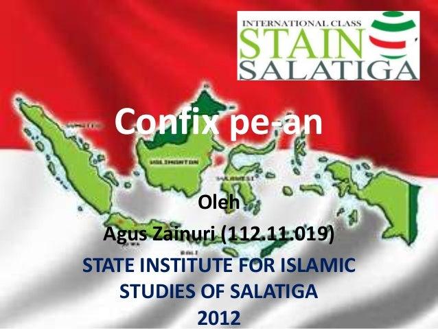 Confix pe-an            Oleh  Agus Zainuri (112.11.019)STATE INSTITUTE FOR ISLAMIC    STUDIES OF SALATIGA            2012
