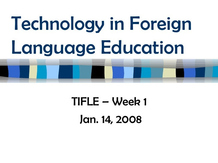 Technology in Foreign Language Education TIFLE – Week 1  Jan. 14, 2008