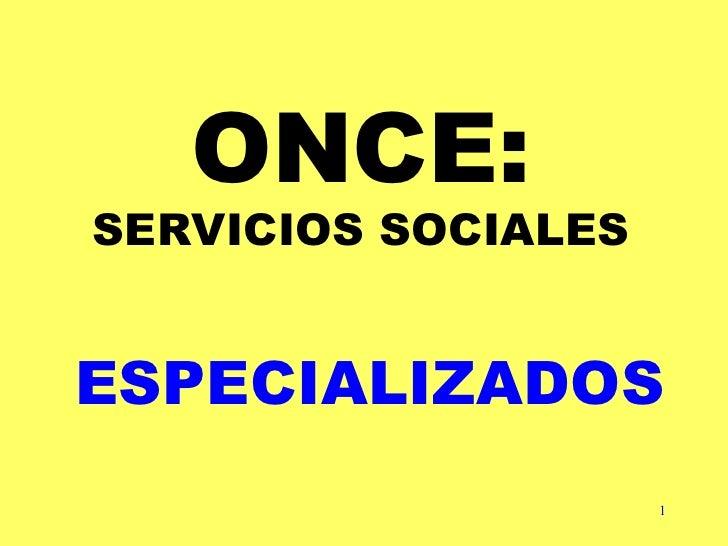 ONCE: SERVICIOS SOCIALES ESPECIALIZADOS