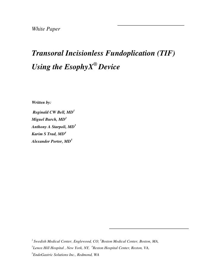 White Paper    Transoral Incisionless Fundoplication (TIF) Using the EsophyX® Device    Written by:  Reginald CW Bell, MD1...