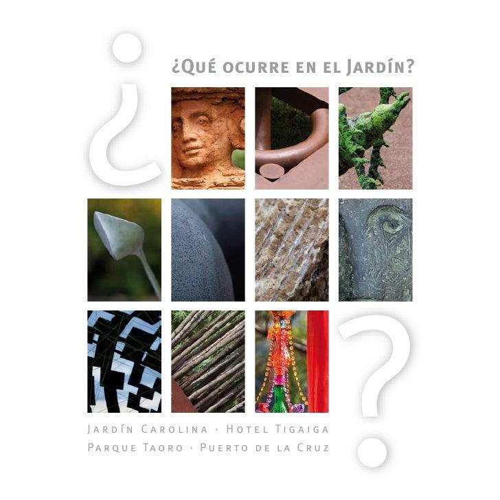 ?                ¿Qué ocurre en el Jardín?     J a r d í n C a ro l i n a · H ot e l Ti g a i g a Pa r q u e Ta o r o · P ...