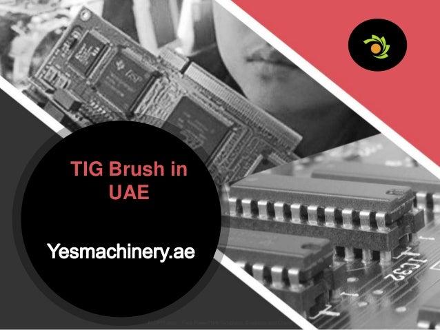 Tig brush uae tig brush in uae allppt free powerpoint templates diagrams and charts toneelgroepblik Choice Image