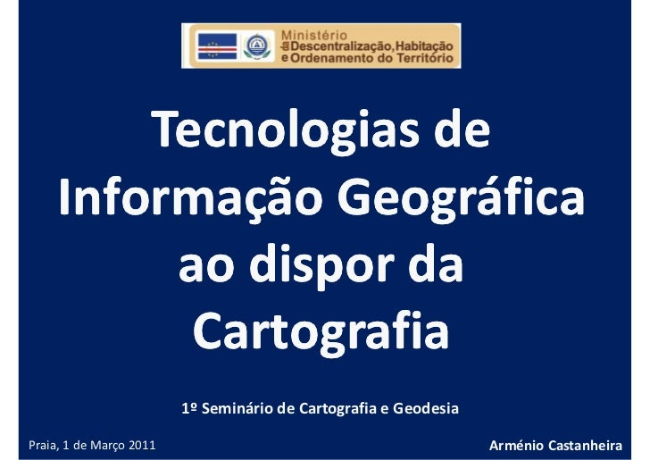 Tecnologias de    Informação Geográfica         ao dispor da          Cartografia                         1º Seminário de ...