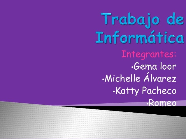 Integrantes: •Gema loor •Michelle Álvarez •Katty Pacheco •Romeo