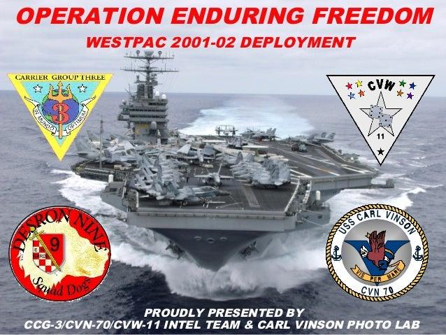 OPERATION ENDURING FREEDOM WESTPAC 2001-02 DEPLOYMENT PROUDLY PRESENTED BY CCG-3/CVN-70/CVW-11 INTEL TEAM & CARL VINSON PH...