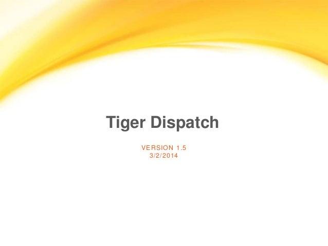 Tiger Dispatch VERSION 1.5 3/2/2014