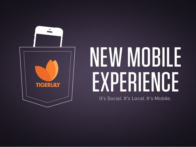 NEW MOBILEEXPERIENCE It's Social. It's Local. It's Mobile.