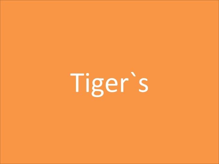 Tiger`s